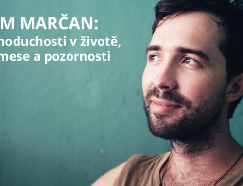Adam Marčan: O jednoduchosti v životě, Naučmese a podnikání i pozornosti v dnešní době